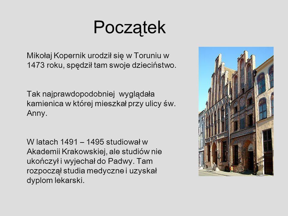 Początek Mikołaj Kopernik urodził się w Toruniu w 1473 roku, spędził tam swoje dzieciństwo. Tak najprawdopodobniej wyglądała kamienica w której mieszk