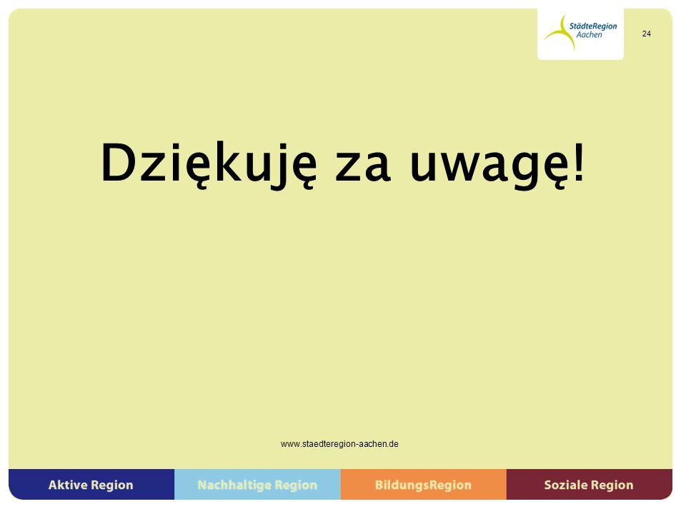 Dziękuję za uwagę! www.staedteregion-aachen.de 24