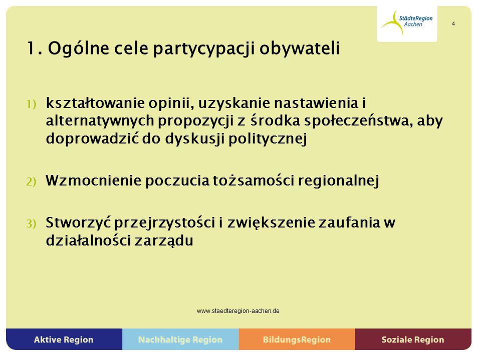 1. Ogólne cele partycypacji obywateli 1) kształtowanie opinii, uzyskanie nastawienia i alternatywnych propozycji z środka społeczeństwa, aby doprowadz