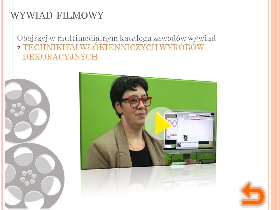 WYWIAD FILMOWY Obejrzyj w multimedialnym katalogu zawodów wywiad z TECHNIKIEM WŁÓKIENNICZYCH WYROBÓW DEKORACYJNYCH