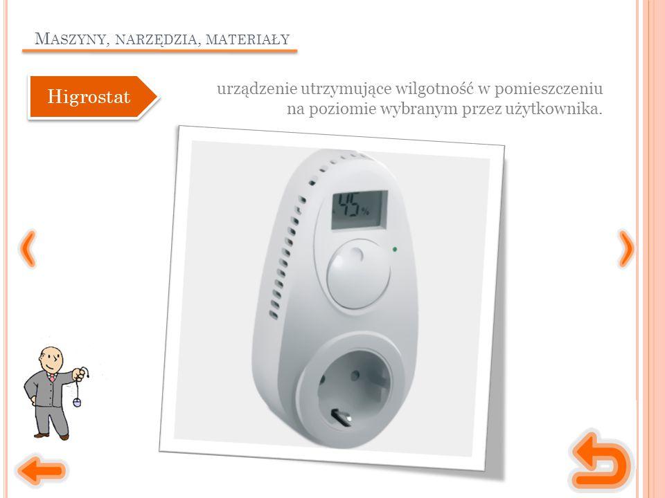 M ASZYNY, NARZĘDZIA, MATERIAŁY urządzenie utrzymujące wilgotność w pomieszczeniu na poziomie wybranym przez użytkownika.