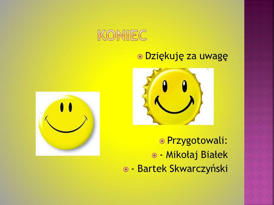  Dziękuję za uwagę  Przygotowali:  - Mikołaj Białek  - Bartek Skwarczyński