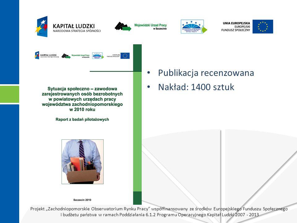 """Projekt """"Zachodniopomorskie Obserwatorium Rynku Pracy współfinansowany ze środków Europejskiego Funduszu Społecznego i budżetu państwa w ramach Poddziałania 6.1.2 Programu Operacyjnego Kapitał Ludzki 2007 - 2013 Publikacja recenzowana Nakład: 1400 sztuk"""