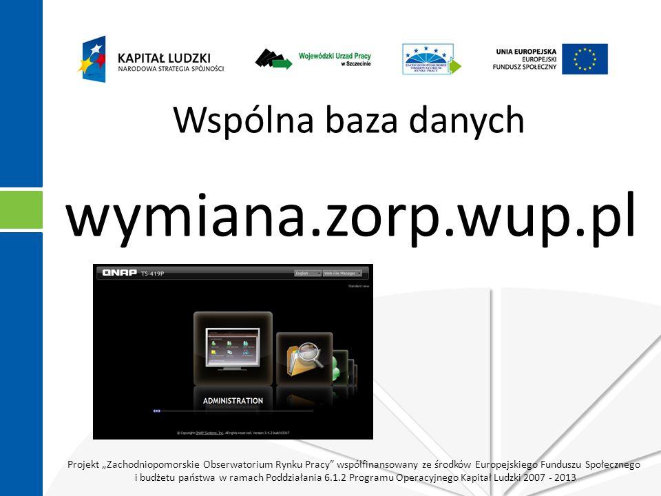 """Projekt """"Zachodniopomorskie Obserwatorium Rynku Pracy współfinansowany ze środków Europejskiego Funduszu Społecznego i budżetu państwa w ramach Poddziałania 6.1.2 Programu Operacyjnego Kapitał Ludzki 2007 - 2013 Wspólna baza danych wymiana.zorp.wup.pl"""