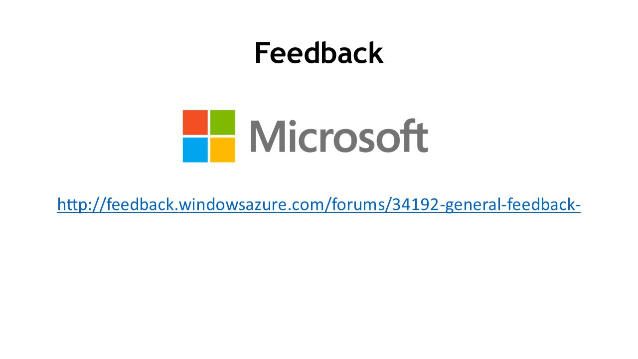 Feedback http://feedback.windowsazure.com/forums/34192-general-feedback-