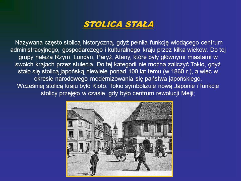 STOLICA STAŁA Nazywana często stolicą historyczną, gdyż pełniła funkcję wiodącego centrum administracyjnego, gospodarczego i kulturalnego kraju przez