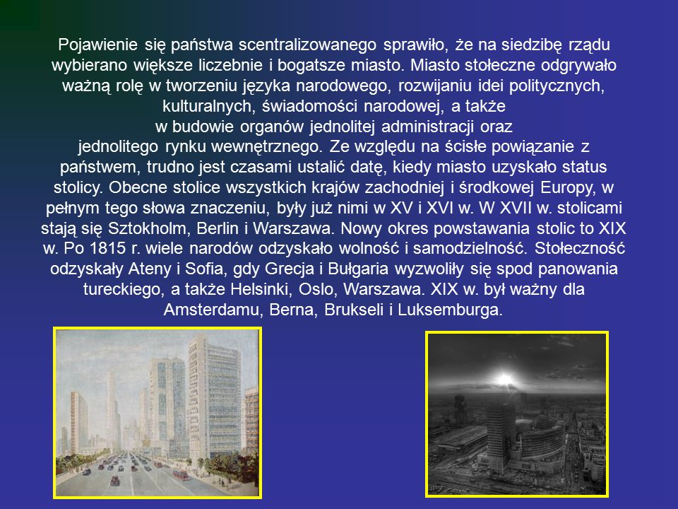 Pojawienie się państwa scentralizowanego sprawiło, że na siedzibę rządu wybierano większe liczebnie i bogatsze miasto. Miasto stołeczne odgrywało ważn