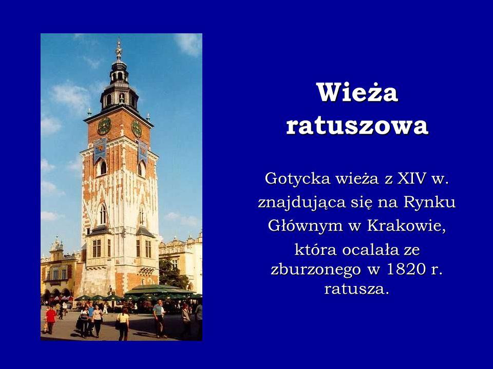 Wieża ratuszowa Gotycka wieża z XIV w. znajdująca się na Rynku Głównym w Krakowie, która ocalała ze zburzonego w 1820 r. ratusza.