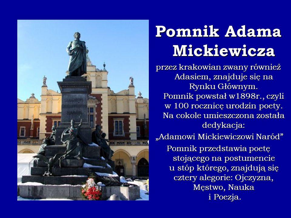 Pomnik Adama Mickiewicza przez krakowian zwany również Adasiem, znajduje się na Rynku Głównym. Pomnik powstał w1898r., czyli w 100 rocznicę urodzin po