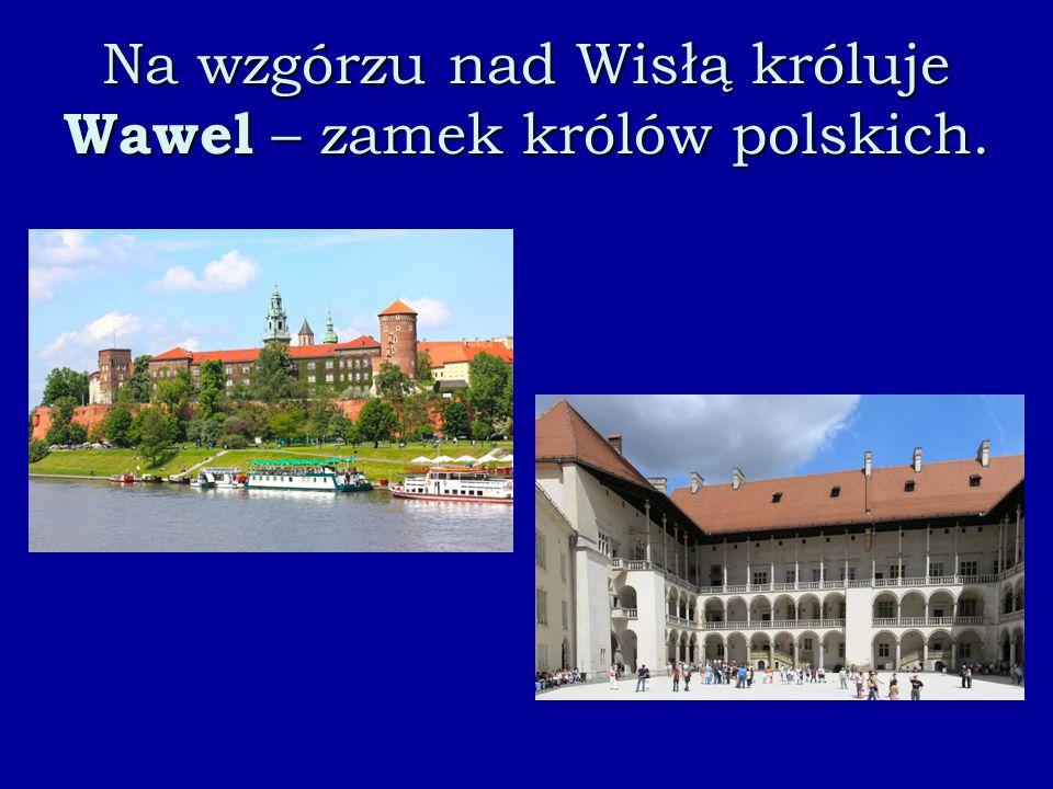 Na wzgórzu nad Wisłą króluje Wawel – zamek królów polskich.