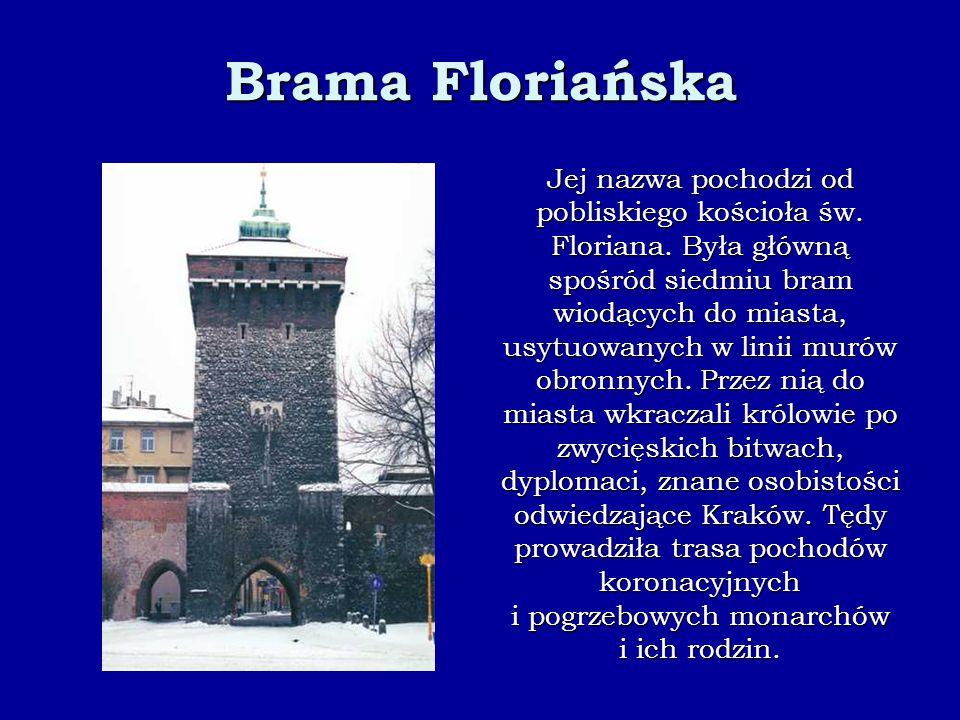 Brama Floriańska Jej nazwa pochodzi od pobliskiego kościoła św. Floriana. Była główną spośród siedmiu bram wiodących do miasta, usytuowanych w linii m