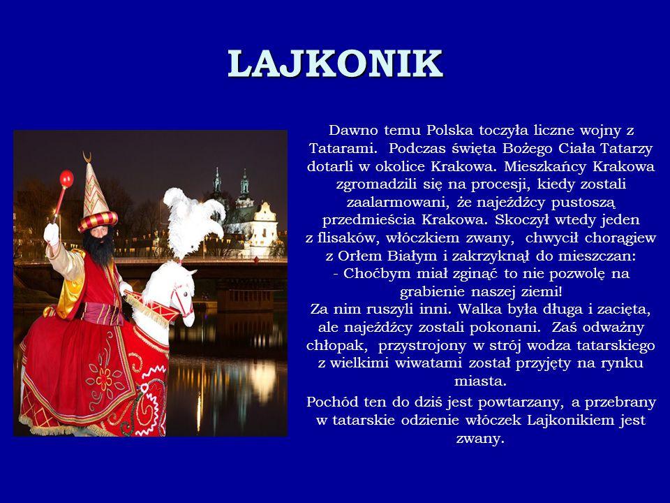 LAJKONIK. Dawno temu Polska toczyła liczne wojny z Tatarami. Podczas święta Bożego Ciała Tatarzy dotarli w okolice Krakowa. Mieszkańcy Krakowa zgromad