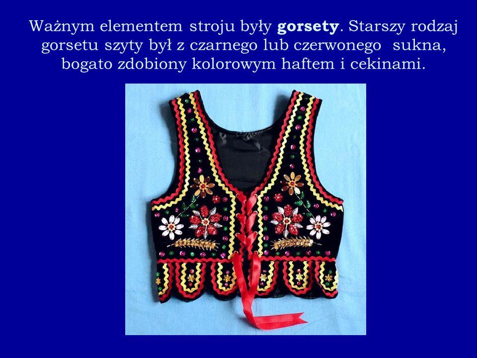 Ważnym elementem stroju były gorsety. Starszy rodzaj gorsetu szyty był z czarnego lub czerwonego sukna, bogato zdobiony kolorowym haftem i cekinami.