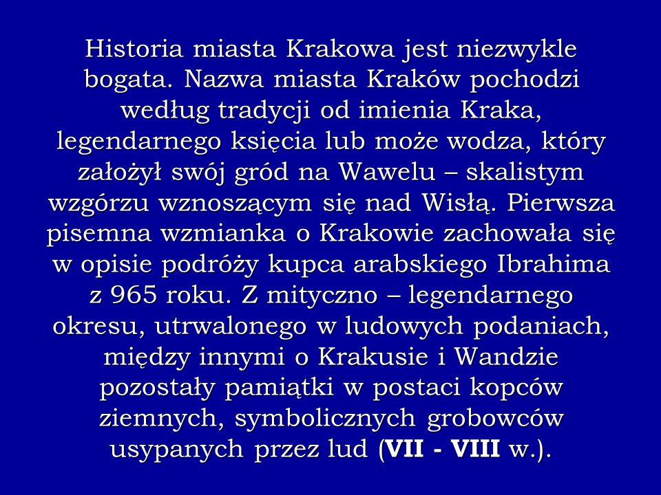 Historia miasta Krakowa jest niezwykle bogata. Nazwa miasta Kraków pochodzi według tradycji od imienia Kraka, legendarnego księcia lub może wodza, któ