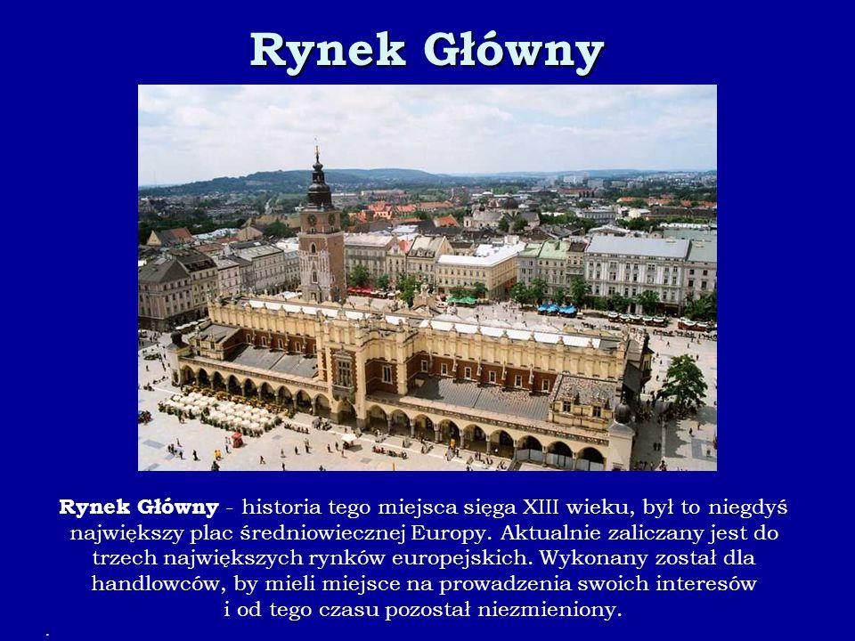 Rynek Główny Rynek Główny - historia tego miejsca sięga XIII wieku, był to niegdyś największy plac średniowiecznej Europy. Aktualnie zaliczany jest do
