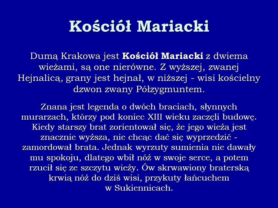 Kościół Mariacki Dumą Krakowa jest Kościół Mariacki z dwiema wieżami, są one nierówne. Z wyższej, zwanej Hejnalicą, grany jest hejnał, w niższej - wis