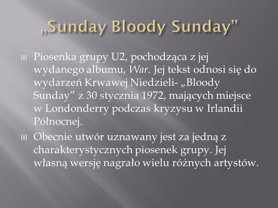 """ Piosenka grupy U2, pochodząca z jej wydanego albumu, War. Jej tekst odnosi się do wydarzeń Krwawej Niedzieli- """"Bloody Sunday"""" z 30 stycznia 1972, ma"""