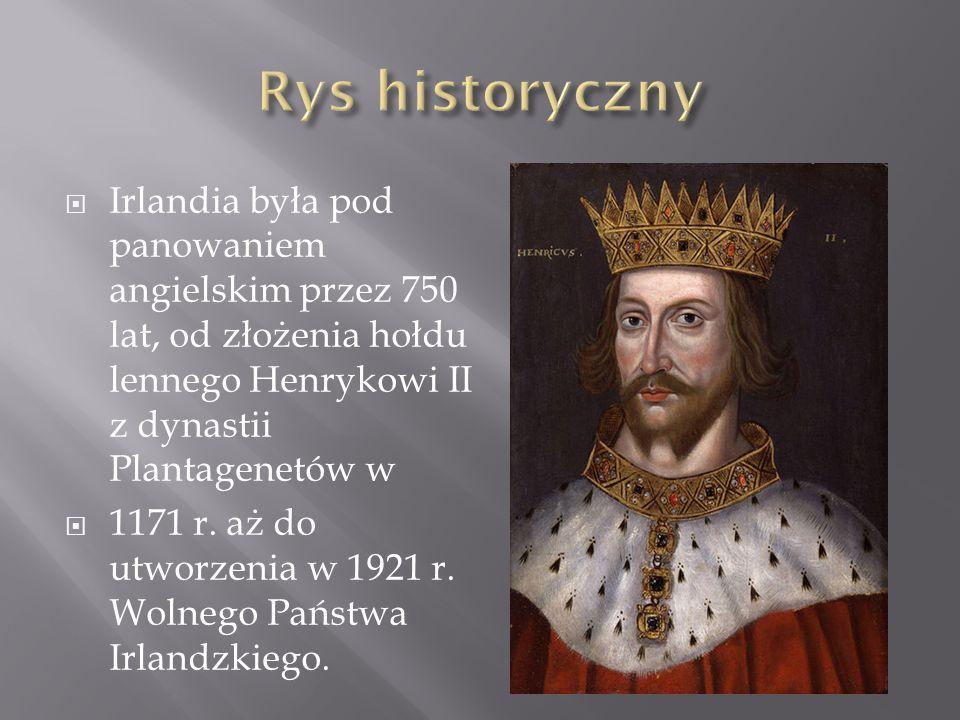 Irlandia była pod panowaniem angielskim przez 750 lat, od złożenia hołdu lennego Henrykowi II z dynastii Plantagenetów w  1171 r. aż do utworzenia