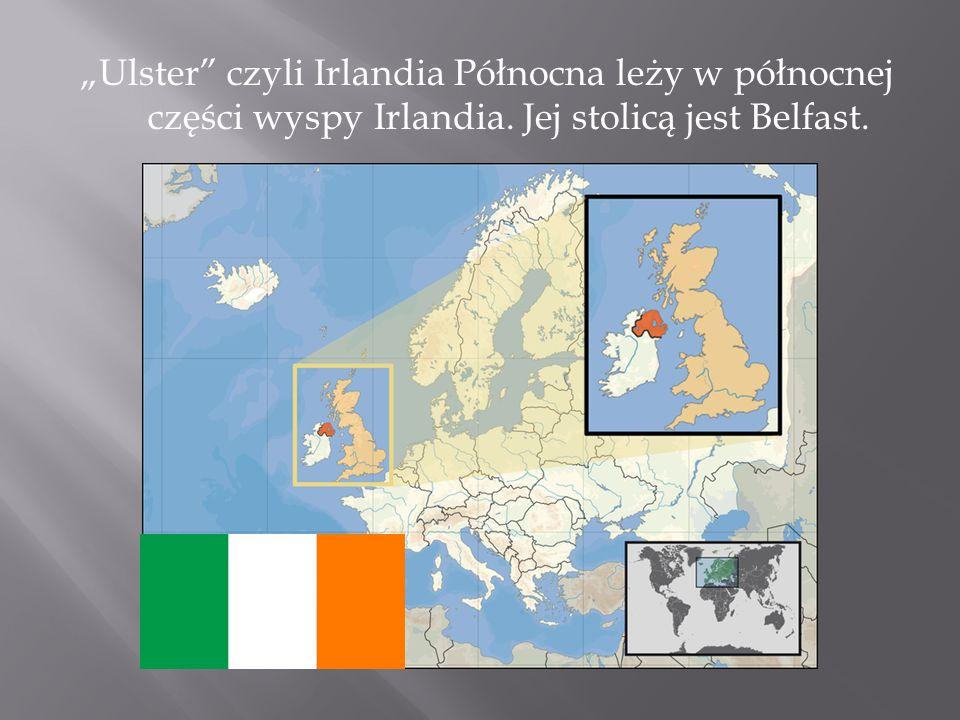"""""""Ulster czyli Irlandia Północna leży w północnej części wyspy Irlandia. Jej stolicą jest Belfast."""