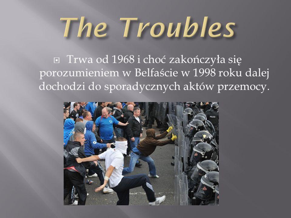  Trwa od 1968 i choć zakończyła się porozumieniem w Belfaście w 1998 roku dalej dochodzi do sporadycznych aktów przemocy.