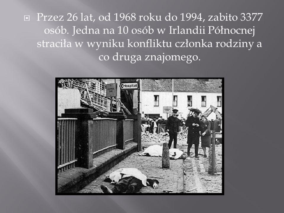  Przez 26 lat, od 1968 roku do 1994, zabito 3377 osób. Jedna na 10 osób w Irlandii Północnej straciła w wyniku konfliktu członka rodziny a co druga z