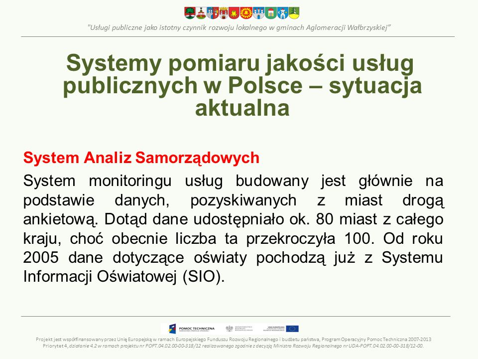 Usługi publiczne jako istotny czynnik rozwoju lokalnego w gminach Aglomeracji Wałbrzyskiej Systemy pomiaru jakości usług publicznych w Polsce – sytuacja aktualna Wzorcowy systemu monitoringu jakości usług publicznych – projekt pilotażowy realizowany przez Instytut Badań nad Gospodarką Rynkową.