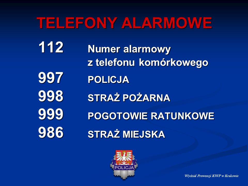 TELEFONY ALARMOWE 112 Numer alarmowy z telefonu komórkowego 997 POLICJA 998 STRAŻ POŻARNA 999 POGOTOWIE RATUNKOWE 986 STRAŻ MIEJSKA Wydzia ł Prewencji KWP w Krakowie