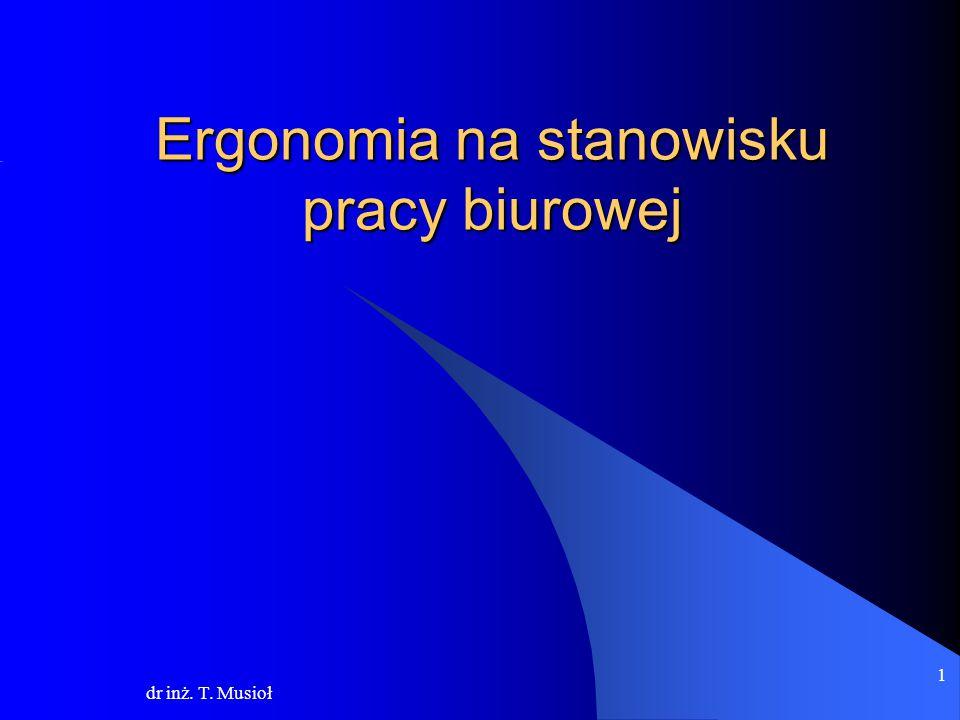 dr inż. T. Musioł 1 Ergonomia na stanowisku pracy biurowej