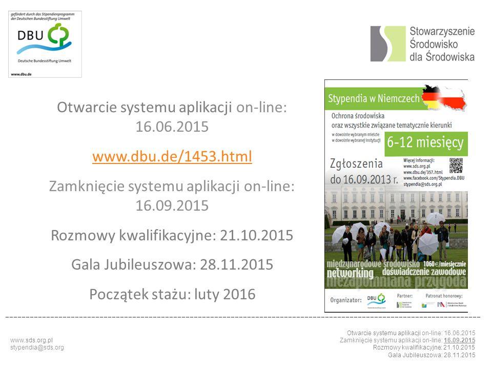 Otwarcie systemu aplikacji on-line: 16.06.2015 Zamknięcie systemu aplikacji on-line: 16.09.2015 Rozmowy kwalifikacyjne: 21.10.2015 Gala Jubileuszowa: