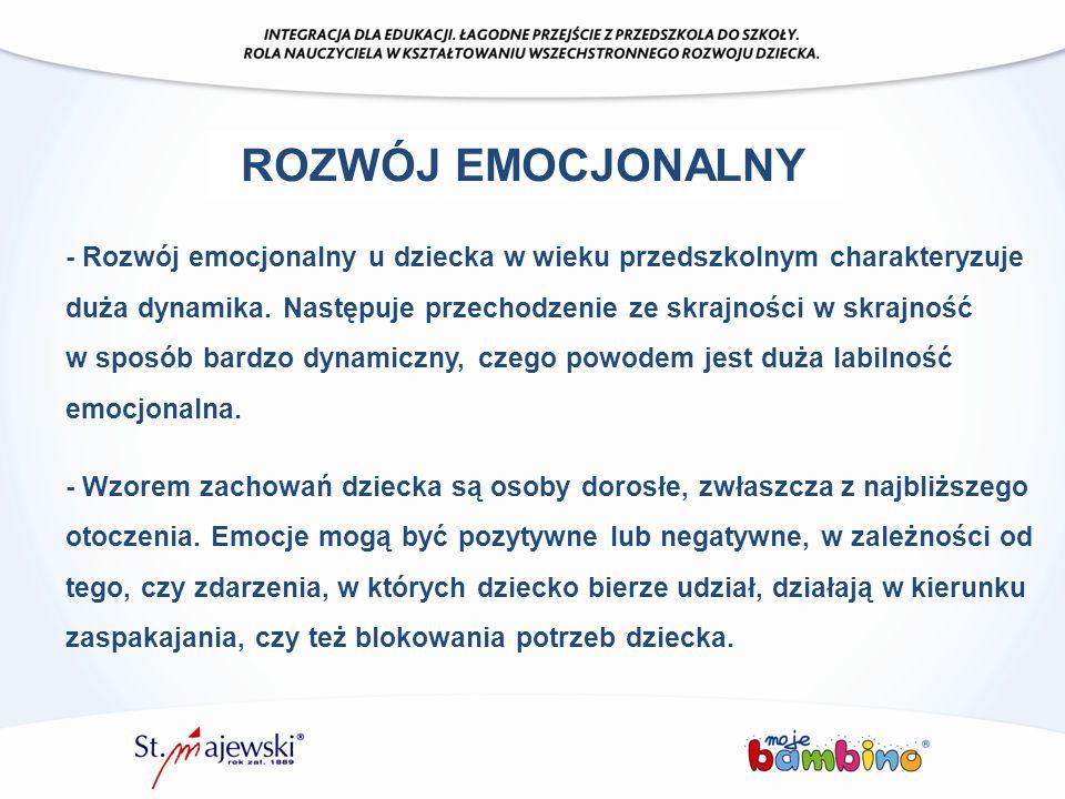 ROZWÓJ EMOCJONALNY - Rozwój emocjonalny u dziecka w wieku przedszkolnym charakteryzuje duża dynamika. Następuje przechodzenie ze skrajności w skrajnoś