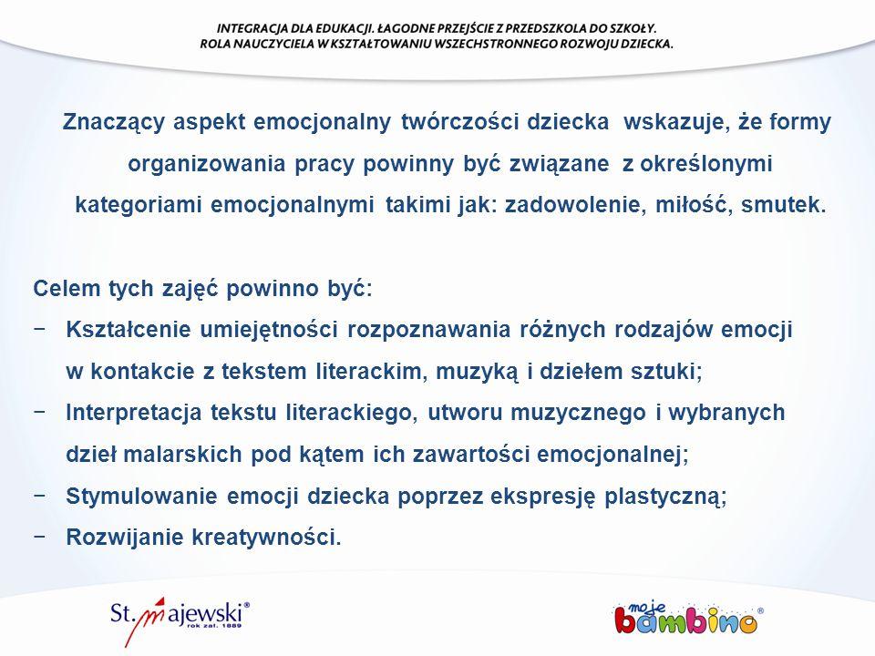 Znaczący aspekt emocjonalny twórczości dziecka wskazuje, że formy organizowania pracy powinny być związane z określonymi kategoriami emocjonalnymi tak