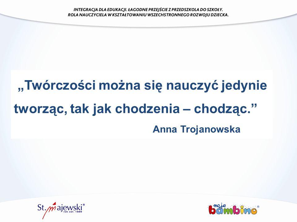 """""""Twórczości można się nauczyć jedynie tworząc, tak jak chodzenia – chodząc."""" Anna Trojanowska"""