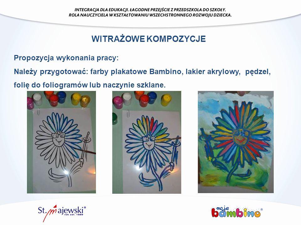 WITRAŻOWE KOMPOZYCJE Propozycja wykonania pracy: Należy przygotować: farby plakatowe Bambino, lakier akrylowy, pędzel, folię do foliogramów lub naczyn