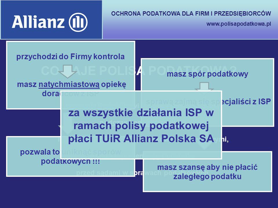 OCHRONA PODATKOWA DLA FIRM I PRZEDSIĘBIORCÓW www.polisapodatkowa.pl zapewnia Podatnikowi fachową pomoc prawną podczas kontroli w Firmie i w sporach z