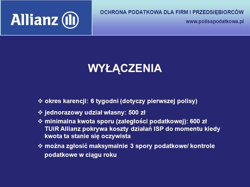 OCHRONA PODATKOWA DLA FIRM I PRZEDSIĘBIORCÓW www.polisapodatkowa.pl WYŁĄCZENIA  okres karencji: 6 tygodni (dotyczy pierwszej polisy)  jednorazowy ud