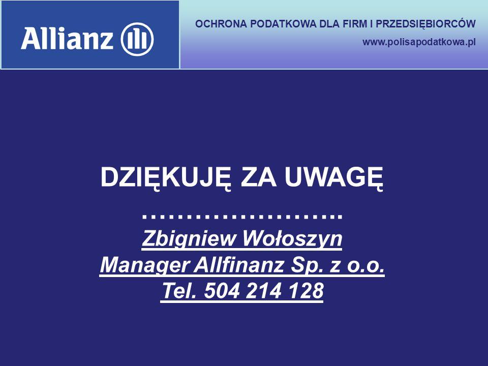 OCHRONA PODATKOWA DLA FIRM I PRZEDSIĘBIORCÓW www.polisapodatkowa.pl DZIĘKUJĘ ZA UWAGĘ ………………….. Zbigniew Wołoszyn Manager Allfinanz Sp. z o.o. Tel. 50