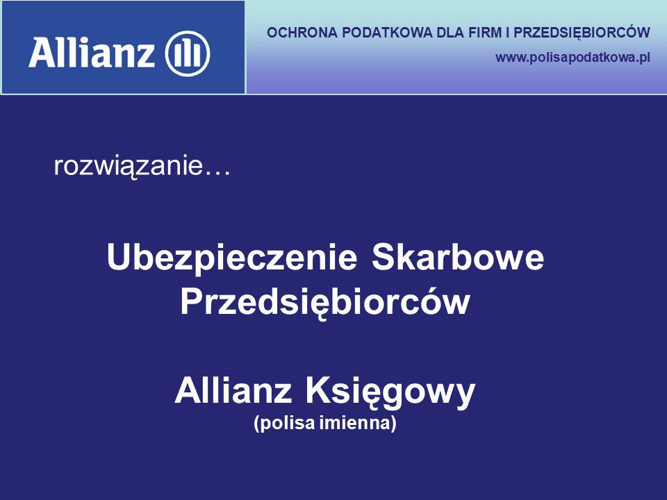 OCHRONA PODATKOWA DLA FIRM I PRZEDSIĘBIORCÓW www.polisapodatkowa.pl Ubezpieczenie Skarbowe Przedsiębiorców Allianz Księgowy (polisa imienna) rozwiązan