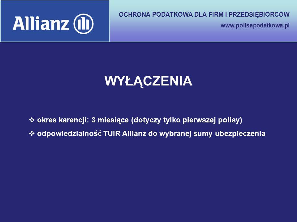 OCHRONA PODATKOWA DLA FIRM I PRZEDSIĘBIORCÓW www.polisapodatkowa.pl WYŁĄCZENIA  okres karencji: 3 miesiące (dotyczy tylko pierwszej polisy)  odpowie