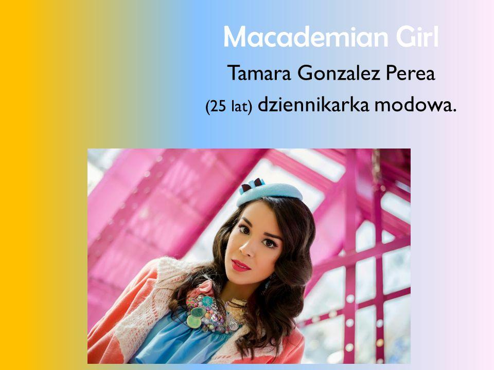 Macademian Girl Tamara Gonzalez Perea (25 lat) dziennikarka modowa.