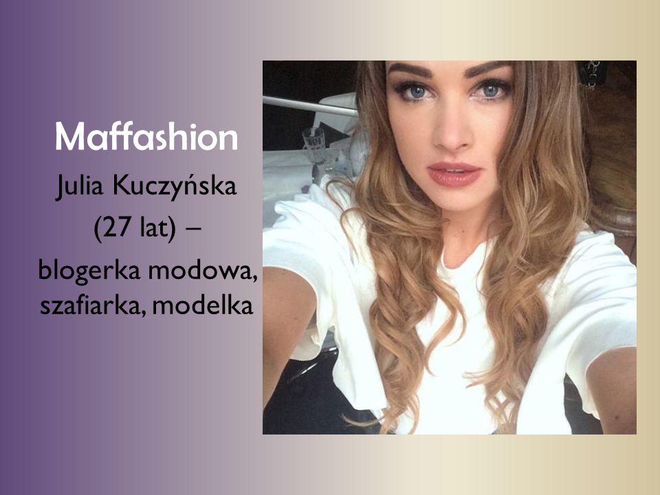 Maffashion Julia Kuczyńska (27 lat) – blogerka modowa, szafiarka, modelka