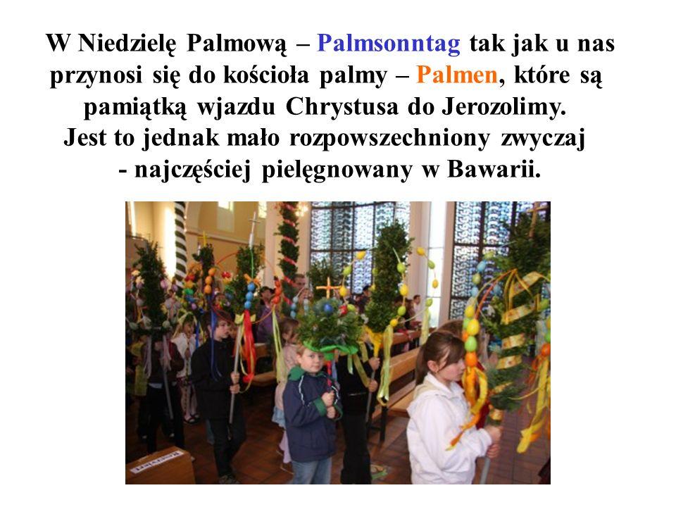 W Niedzielę Palmową – Palmsonntag tak jak u nas przynosi się do kościoła palmy – Palmen, które są pamiątką wjazdu Chrystusa do Jerozolimy. Jest to jed