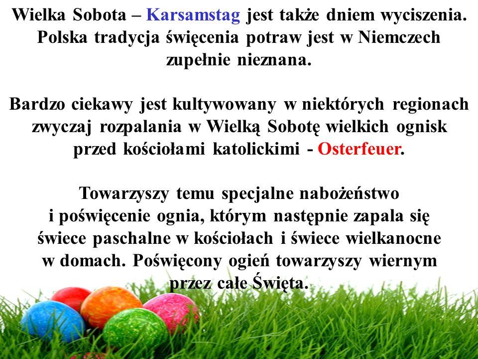 Wielka Sobota – Karsamstag jest także dniem wyciszenia. Polska tradycja święcenia potraw jest w Niemczech zupełnie nieznana. Bardzo ciekawy jest kulty