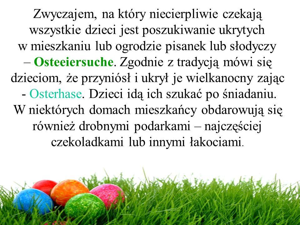 Zwyczajem, na który niecierpliwie czekają wszystkie dzieci jest poszukiwanie ukrytych w mieszkaniu lub ogrodzie pisanek lub słodyczy – Osteeiersuche.