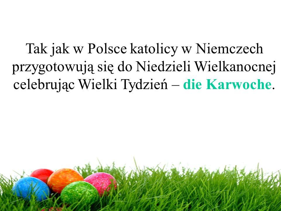 Tak jak w Polsce katolicy w Niemczech przygotowują się do Niedzieli Wielkanocnej celebrując Wielki Tydzień – die Karwoche.