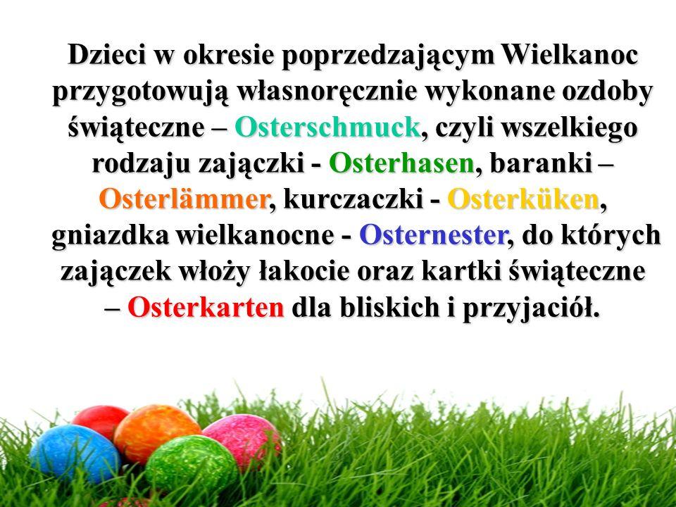 Dzieci w okresie poprzedzającym Wielkanoc przygotowują własnoręcznie wykonane ozdoby świąteczne – Osterschmuck, czyli wszelkiego rodzaju zajączki - Os