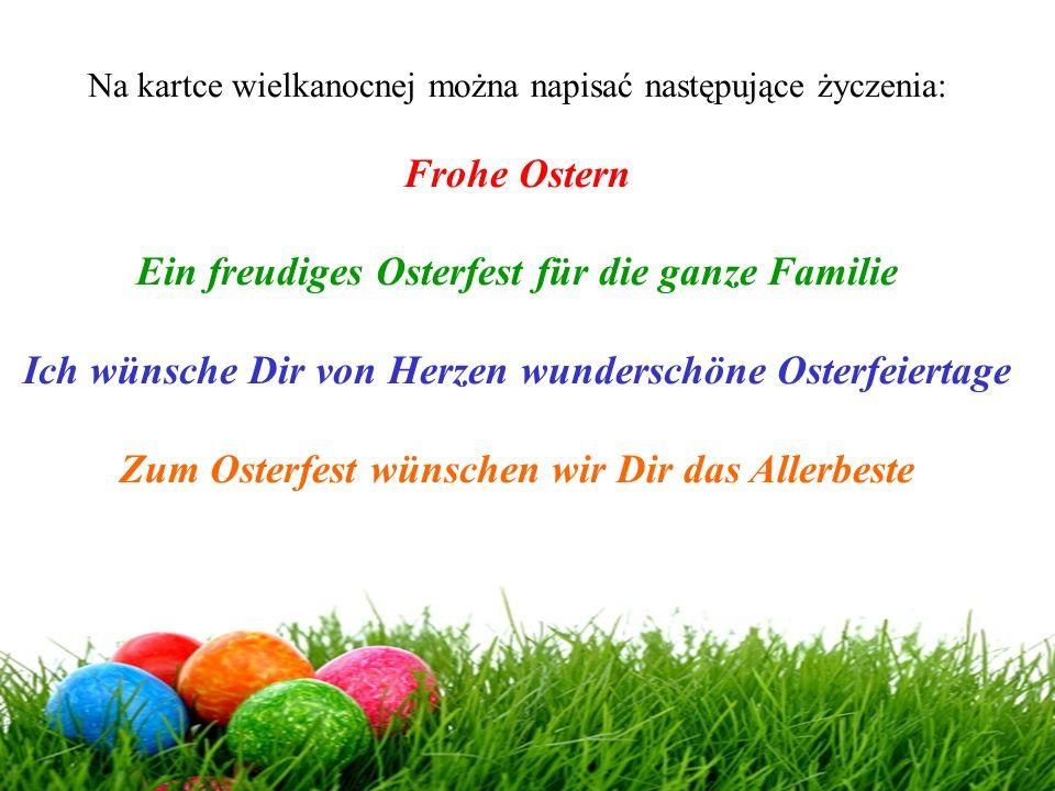 Na kartce wielkanocnej można napisać następujące życzenia: Frohe Ostern Ein freudiges Osterfest für die ganze Familie Ich wünsche Dir von Herzen wunde