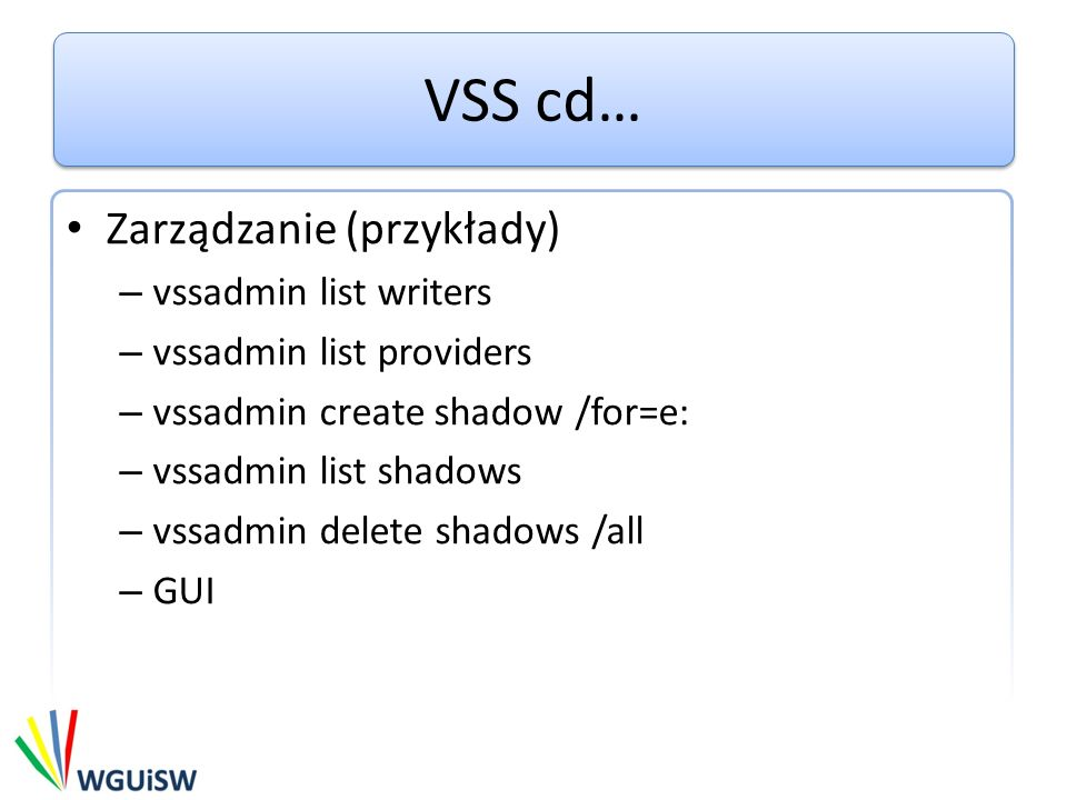 Zarządzanie (przykłady) – vssadmin list writers – vssadmin list providers – vssadmin create shadow /for=e: – vssadmin list shadows – vssadmin delete shadows /all – GUI
