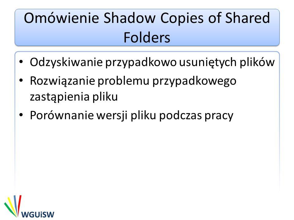 Omówienie Shadow Copies of Shared Folders Odzyskiwanie przypadkowo usuniętych plików Rozwiązanie problemu przypadkowego zastąpienia pliku Porównanie wersji pliku podczas pracy