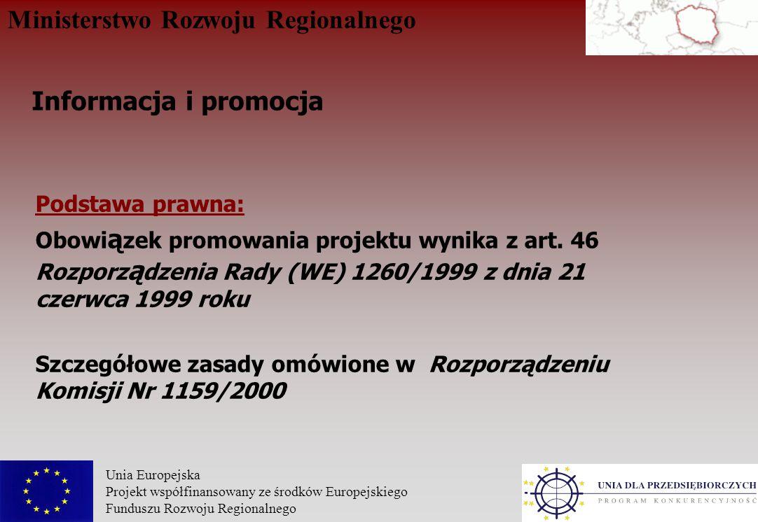 Ministerstwo Rozwoju Regionalnego Unia Europejska Projekt współfinansowany ze środków Europejskiego Funduszu Rozwoju Regionalnego 1 Podstawa prawna: Obowi ą zek promowania projektu wynika z art.