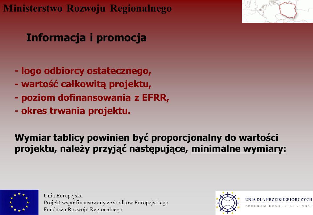 Ministerstwo Rozwoju Regionalnego Unia Europejska Projekt współfinansowany ze środków Europejskiego Funduszu Rozwoju Regionalnego 10 - logo odbiorcy ostatecznego, - wartość całkowitą projektu, - poziom dofinansowania z EFRR, - okres trwania projektu.
